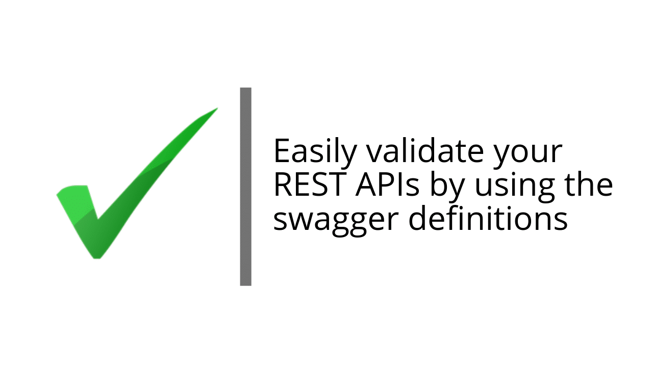 Easily validate your REST APIs by using the swagger definitions