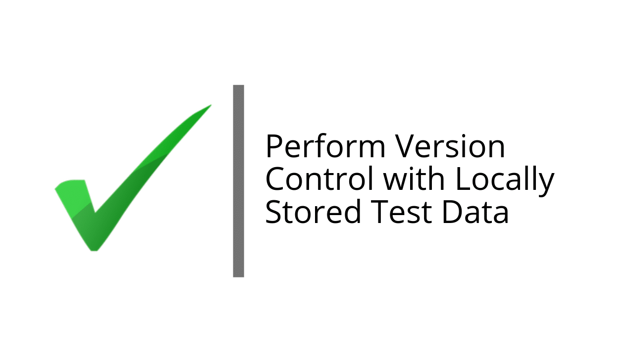 Perform Version Control with Locally Stored Test Data