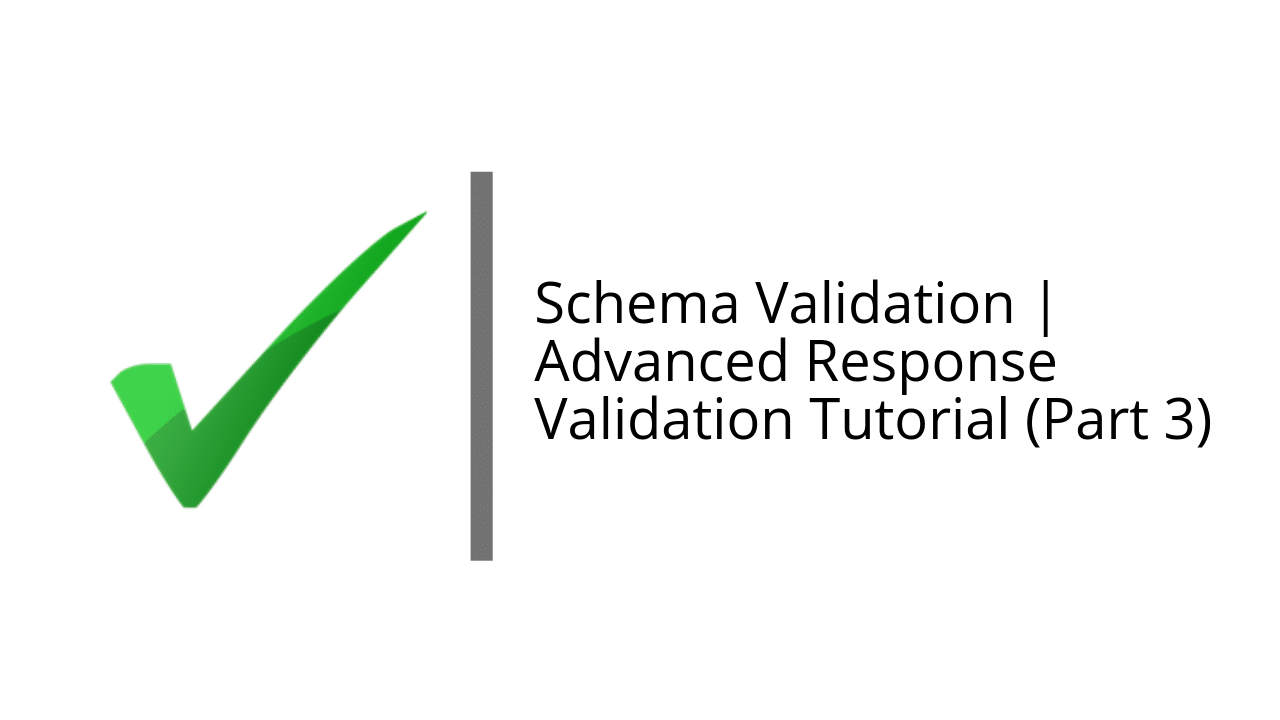 Schema Validation | Advanced Response Validation Tutorial (Part 3)