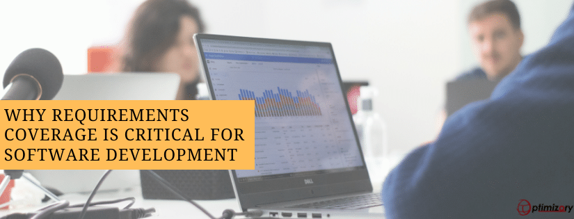 Why Requirements Coverage is critical for Software Development